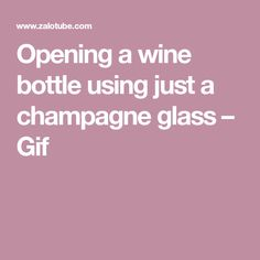 Opening a wine bottle using just a champagne glass – Gif