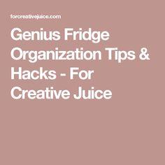 Genius Fridge Organization Tips & Hacks - For Creative Juice