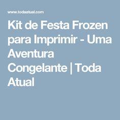 Kit de Festa Frozen para Imprimir - Uma Aventura Congelante | Toda Atual