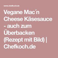 Vegane Mac´n Cheese Käsesauce - auch zum Überbacken (Rezept mit Bild) | Chefkoch.de