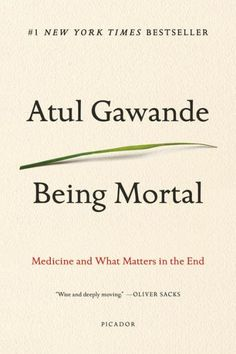 Free eBook Being Mortal: Medicine and What Matters in the End Author Atul Gawande Malcolm Gladwell, Free Books, Good Books, Books To Read, New York Times, Reading Online, Books Online, Oliver Sacks, History Of Nursing