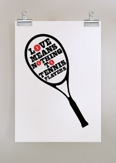 Love means nothing to tennis players LARGE print by dearcolleen, $29.00