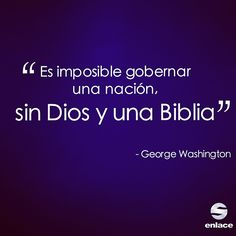 Es imposible gobernar una nación, sin Dios y una Biblia. - George Washington - taken by @enlacetv - via http://instagramm.in