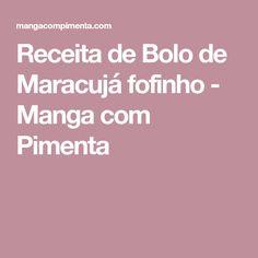 Receita de Bolo de Maracujá fofinho - Manga com Pimenta