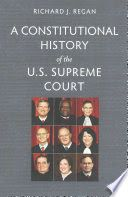 A constitutional history of the U.S. Supreme Court - Lehman College Stacks (KF8742 .R46 2015 )