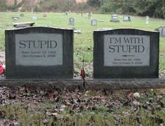 "THIS IS GONNA BE ME AND MY BFFS' GRAVES!!!!! im gonna be stupid and my bff grace's is gonna say ""im with stupid"" and lydia's is gonna say ""me too."""