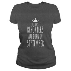the best reporters are born in september #gift #ideas #Popular #Everything #Videos #Shop #Animals #pets #Architecture #Art #Cars #motorcycles #Celebrities #DIY #crafts #Design #Education #Entertainment #Food #drink #Gardening #Geek #Hair #beauty #Health #fitness #History #Holidays #events #Home decor #Humor #Illustrations #posters #Kids #parenting #Men #Outdoors #Photography #Products #Quotes #Science #nature #Sports #Tattoos #Technology #Travel #Weddings #Women