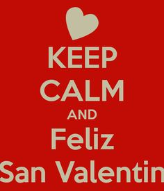 KEEP CALM AND Feliz San Valentin
