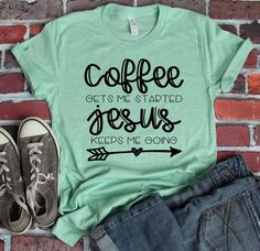 Coffee Gets Me Started Jesus Keeps me Going Funny Coffee Shirt Coffee Lover Shirt Jesus and Coffee Gift for Coffee Lover Unisex Fit - Quotes T Shirt - Ideas of Quotes T Shirt - Tee T Shirt, Diy Shirt, Cute Tshirts, Funny Shirts, American Apparel, Jesus Shirts, Mode Chic, Hipster, Kleding