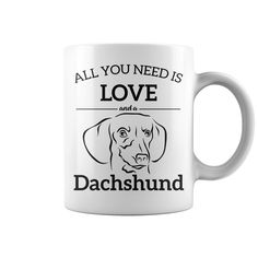 ALL YOU NEED IS LOVE AND A DACHSHUND DOG