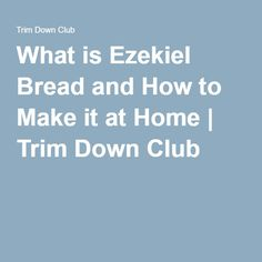 What is Ezekiel Bread and How to Make it at Home | Trim Down Club