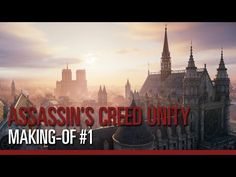 Assassin's Creed Unity - Making-of #1: Nouveau moteur, nouveau gameplay - YouTube