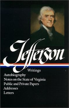 Buy a cheap copy of Thomas Jefferson : Writings : Autobiography / Notes on the State of Virginia / Public and Private Papers / Addresses / Letters (Library of America) by Thomas Jefferson 9780940450165 - A gently used book at a great low p Thomas Jefferson, Good Books, Books To Read, My Books, Best Biographies, Library Of America, Biography Books, Reading Levels, Book Lists