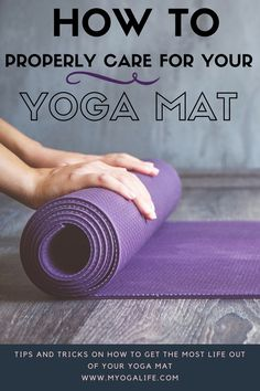 TIPS AND TRICKS ON GETTING THE MOST LIFE OUT OF YOUR YOGA MAT!  TAKE THE BEST CARE OF YOUR YOGA MAT  YOGA MAT CARE TIPS  YOGA MAT CARE