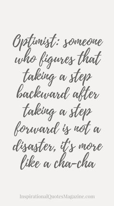 Optimist: someone who figures that taking a step backward after taking a step forward is not a disaster, it's more like a cha-cha Inspirational quote about life and optimism