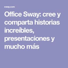 Office Sway: cree y comparta historias increíbles, presentaciones y mucho más