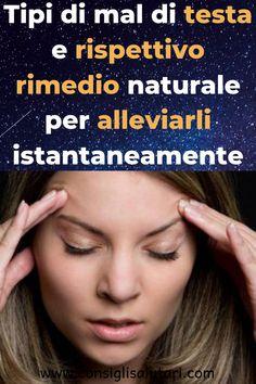 Tipi di mal di testa e rispettivo rimedio naturale per alleviarli istantaneamente #benessere #bellezza #dieta #health #salute #saluteebenessere Blog, Diet, Blogging
