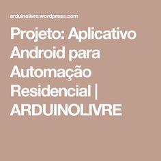 Projeto: Aplicativo Android para Automação Residencial | ARDUINOLIVRE