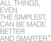 ALL THINGS EVEN THE SIMPLEST, CAN BE MADE BETTER AND SMARTER