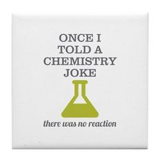 Chemistry Joke Tile Coaster - Funny gift idea for your lab partner chemistry teacher or chemist. Text says: Once I told a chemistry joke - there was no reaction. Chemistry Puns, Science Puns, Funny Science Jokes, Nerd Jokes, Math Jokes, Jokes And Riddles, School Jokes, Funny Puns, Funny Quotes