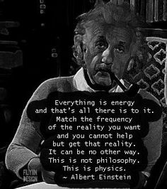 Einstein quote about energy. Everything is energy.