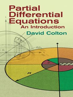 Partial Differential Equations by David Colton  Intended for a college senior or first-year graduate-level course in partial differential equations, this text offers students in mathematics, engineering, and the applied sciences a solid foundation for advanced studies in mathematics. Classical topics presented in a modern context include coverage of integral equations and basic scattering theory. This complete and accessible treatment includes a variety of examples of inverse...