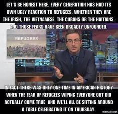 Let's be honest here, every generation has had its own ugly reaction to refugees, whether they are the Irish, the Vietnamese, the Cubans or the Hatians, and those fears have been broadly unfounded. In fact there was only one time in American history when the fear of refugees wiping everyone out did actually come true and we'll all be sitting around a table celebrating it on Thursday.