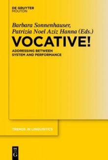 Vocative! : addressing between system and performance / edited by Barbara Sonnenhauser, Patrizia Noel Aziz Hanna - Berlin ; Boston : De Gruyter Mouton, cop. 2013