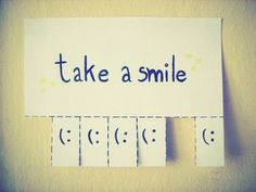 Take a smile... I am going to make one of these tack it on a community board... :)