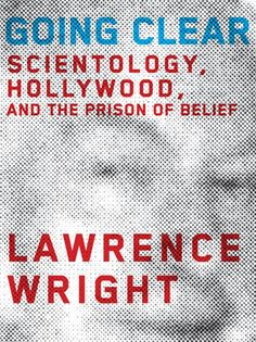 """""""Going Clear Scientology, Hollywood and the Prison of Belief"""" by Lawrence Wright out in two weeks"""