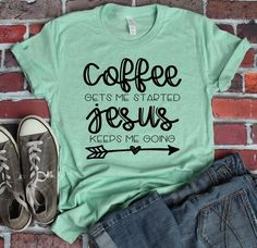 Coffee Gets Me Started Jesus Keeps me Going Funny Coffee Shirt Coffee Lover Shirt Jesus and Coffee Gift for Coffee Lover Unisex Fit - Quotes T Shirt - Ideas of Quotes T Shirt - Tee T Shirt, Diy Shirt, Cute Tshirts, Funny Shirts, American Apparel, Hipster, Jesus Shirts, Mode Chic, Flannels