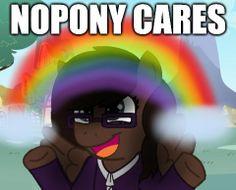 NoPony cares! :D