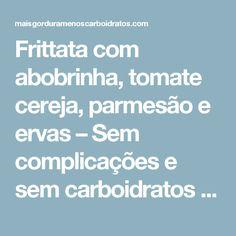 Frittata com abobrinha, tomate cereja, parmesão e ervas – Sem complicações e sem carboidratos – Mais gordura, menos carboidratos!