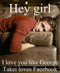 Hey girl ~ George Takei