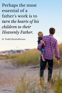 """""""The Lord expects fathers to help shape their children, and children want and need a model."""" - D. Todd Christofferson, April 2016 LDS General Conference"""