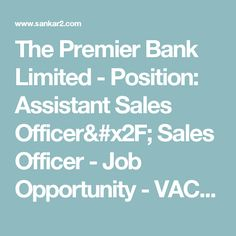 The Premier Bank Limited - Position: Assistant Sales Officer/ Sales Officer - Job Opportunity - VACANCY
