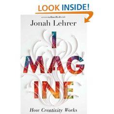 Amazon.com: Imagine: How Creativity Works (9780547386072): Jonah Lehrer: Books