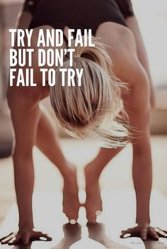 Try and fail but don't fail to try.