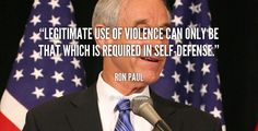 """""""Legitimate use of violence can only be that which is required in self-defense."""" - Ron Paul #quote #lifehack #ronpaul"""