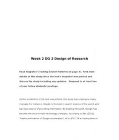 Week 2 DQ 2 Design of Research Read Snapshot: Tracking Search Patterns on page 37. Find more details of this study since the text's Snapshot was printed and discuss the study including any updates. Respond to at least two of your fellow students' postings.