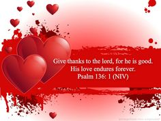 Give Thanks...His love endures forever!  God loves you and me : D