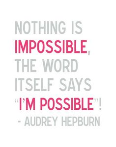 nothing is impossible