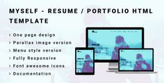 MYSELF - Resume or Portfolio HTML Template . This is a clean,simple and modern looking responsive one page design html5 website template.It is a great option for a personal portfolio, cv/resume, advertising, design, company, and Personal Purpose.This template has a 2 versions.One Parallax image version and another menu style