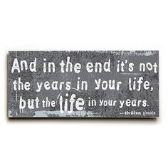 Life In Your Years by Artist Peter Horjus Wood Sign