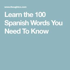 Learn the 100 Spanish Words You Need To Know