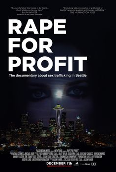 Rape For Profit documentary. Uncovering the Sex Slavery, Human Trafficking & Child Prostitution Found In Seattle, WA. (3rd worst in the USA)    www.rapeforprofitfilm.com