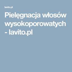 Pielęgnacja włosów wysokoporowatych - lavito.pl