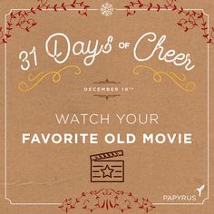Daily Cheer: Watch your favorite old movie. | Our holiday calendar is filled with daily inspiration for celebrating the season! We invite you to celebrate with us: Click to see the full 31 Days Of Cheer Holiday Calendar by Papyrus. Follow us on Snapchat @shopPapyrus to see how we're celebrating. Enter our weekly giveaway on Facebook for your chance to win a $75 Gift Card for you and a friend to shop at www.papyrusonline.com Happy Holidays! ~Papyrus