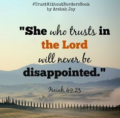 She who trusts in the Lord will never be disappointed.  Today, I'm trusting God!