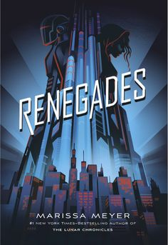 Renegades by Marissa Meyer – out Nov. 7, 2017 (click to preorder)